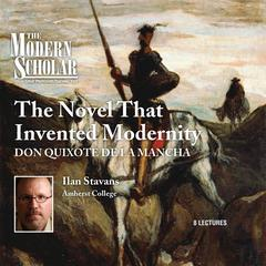 The Novel That Invented Modernity by Ilan Stavans