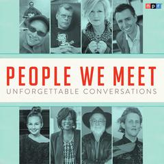 People We Meet: Unforgettable Conversations by NPR