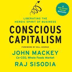 Conscious Capitalism by John Mackey, Raj Sisodia