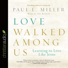 Love Walked among Us by Paul Miller
