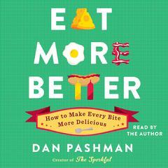 Eat More Better by Dan Pashman