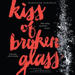 Kiss of Broken Glass by Madeleine Kuderick