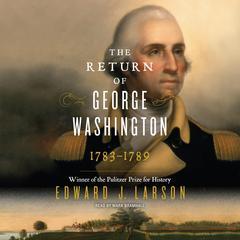The Return of George Washington by Edward J. Larson