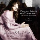 Pauline's Passion and Punishment, and Other Escapades by Louisa May Alcott
