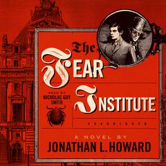 The Fear Institute by Jonathan L. Howard