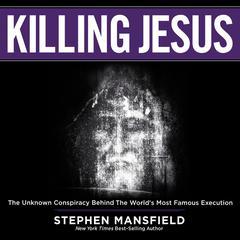 Killing Jesus by Stephen Mansfield