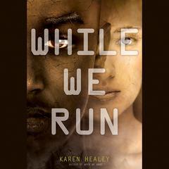 While We Run by Karen Healey