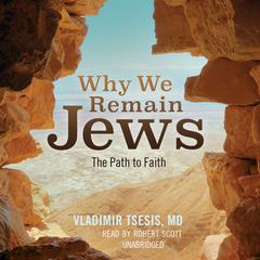 Why We Remain Jews by Vladimir A. Tsesis, MD