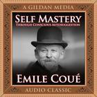 Self Mastery through Conscious Autosuggestion by Émile Coué