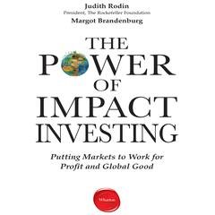 The Power of Impact Investing by Judith Rodin, Margot Brandenburg