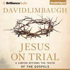 Jesus on Trial by David Limbaugh