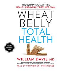 Wheat Belly Total Health by William Davis, MD