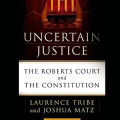 Uncertain Justice by Laurence Tribe, Joshua Matz