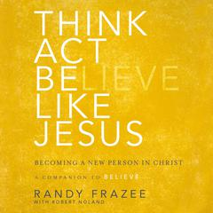 Think, Act, Be Like Jesus by Randy Frazee