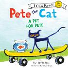 Pete the Cat: A Pet for Pete by James Dean, Kimberly Dean