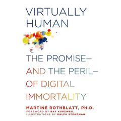 Virtually Human by Martine Rothblatt, Ph.D., Martine Rothblatt