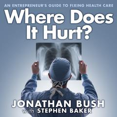 Where Does It Hurt? by Jonathan Bush, Stephen Baker