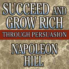 Succeed and Grow Rich through Persuasion by Napoleon Hill