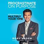 Procrastinate on Purpose by Rory Vaden