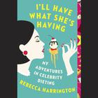 I'll Have What She's Having by Rebecca Harrington