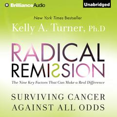 Radical Remission by Kelly A. Turner, Ph.D., Kelly A. Turner