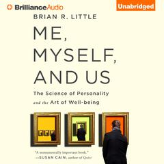 Me, Myself, and Us by Brian R. Little, Ph.D., Brian R. Little