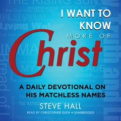 I Want to Know More of Christ by Steve Hall