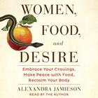 Women, Food, and Desire by Alexandra Jamieson