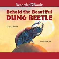 Behold the Beautiful Dung Beetle by Cheryl Bardoe