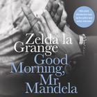 Good Morning, Mr. Mandela by Zelda la Grange