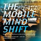 The Mobile Mind Shift by Ted Schadler, Josh Bernoff, Julie Ask