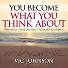 You Become What You Think About by Vic Johnson