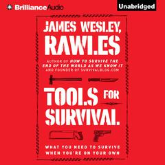 Tools for Survival by James Wesley, Rawles, James Wesley Rawles
