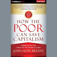 How the Poor Can Save Capitalism by John Hope Bryant