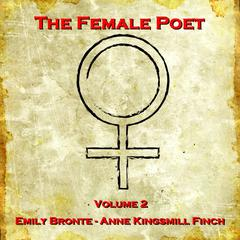 The Female Poet, Vol. 2 by Emily Brontë, Anne Kingsmill Finch