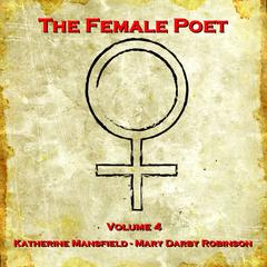 The Female Poet, Vol. 4 by Katherine Mansfield, Mary Darby Robinson