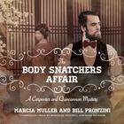 The Body Snatchers Affair by Marcia Muller, Bill Pronzini