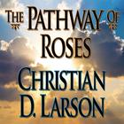 The Pathway of Roses by Christian D. Larson