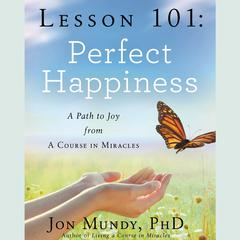Lesson 101: Perfect Happiness by Jon Mundy, PhD