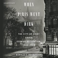 When Paris Went Dark by Ronald C. Rosbottom