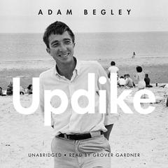 Updike by Adam Begley
