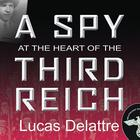 A Spy at the Heart of the Third Reich by Lucas Delattre