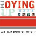 I'm Dying up Here by William Knoedelseder