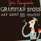 Grammar Snobs Are Great Big Meanies by June Casagrande