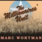 The Millionaires' Unit by Marc Wortman