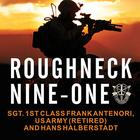 Roughneck Nine-One by SFC Frank Antenori, US Army, ret., Hans Halberstadt