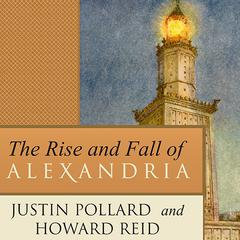 The Rise and Fall of Alexandria by Justin Pollard, Howard Reid