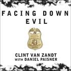 Facing Down Evil by Clint Van Zandt