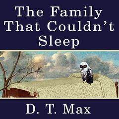 The Family That Couldn't Sleep by D. T. Max