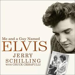 Me and a Guy Named Elvis by Jerry Schilling, Chuck Crisafulli